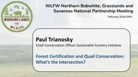Forest Certification and Quail Conservation: What's the Intersection?: Paul Trianosky